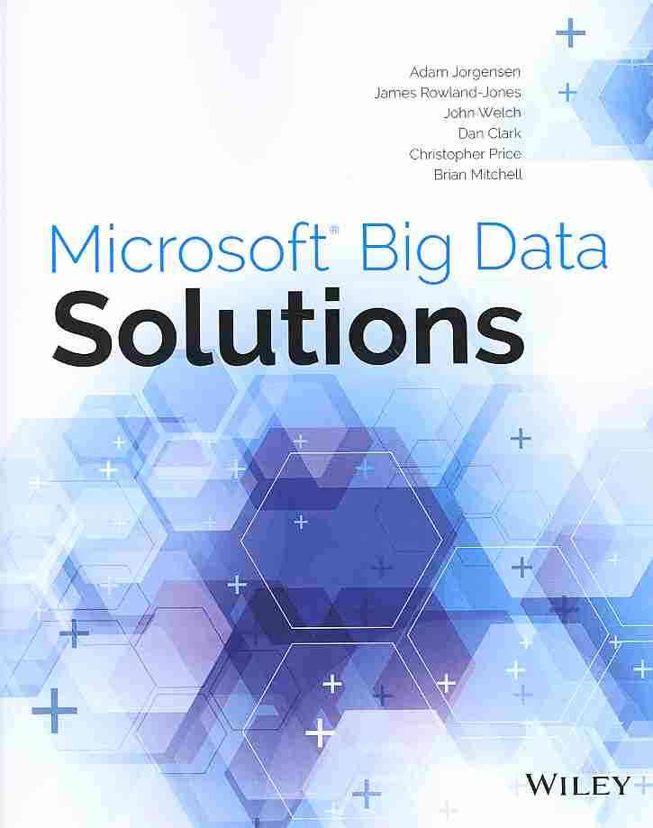 Microsoft Big Data Solutions By Jorgensen, Adam/ Welch, John/ Price, Christopher/ Mitchell, Brian/ Rowland-Jones, James