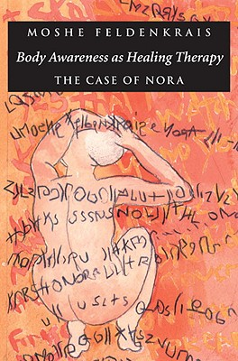 Body Awareness As Healing Therapy By Feldenkrais, Moshe